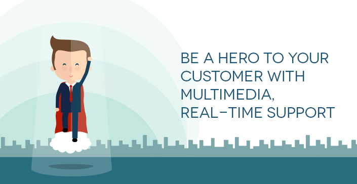 be-a-hero-to-your-customer-with-multimedia-Real-Time Support
