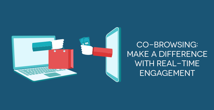 Co-browsing Make a Difference with Real-time Engagement