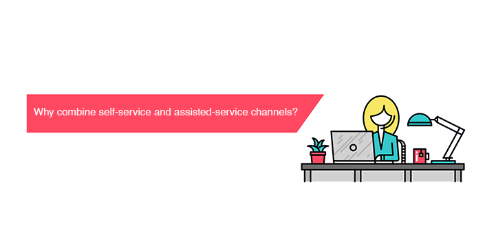 Why Combine Self-Service and Assisted-Service Channels?