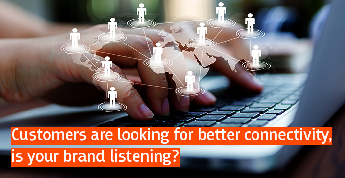 Customers-are-looking-for-better-connectivity,-is-your-brand-listening