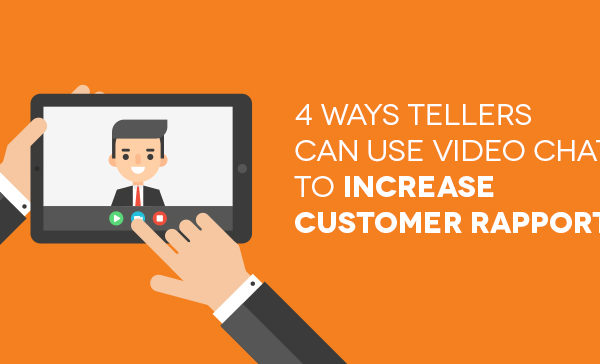 4-Ways-Tellers-Can-Use-Video Chat to Increase Customer Rapport