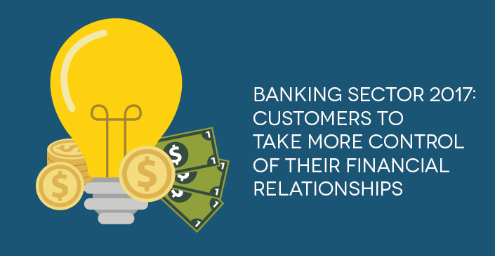 Banking Sector 2017 Customers to take more control of their financial re...